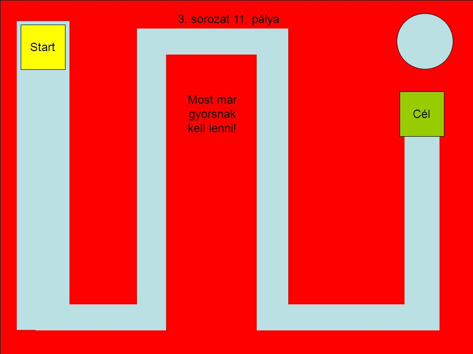 11. pálya Ellenőrző pont Időkorlát: 5 mp 11 Start
