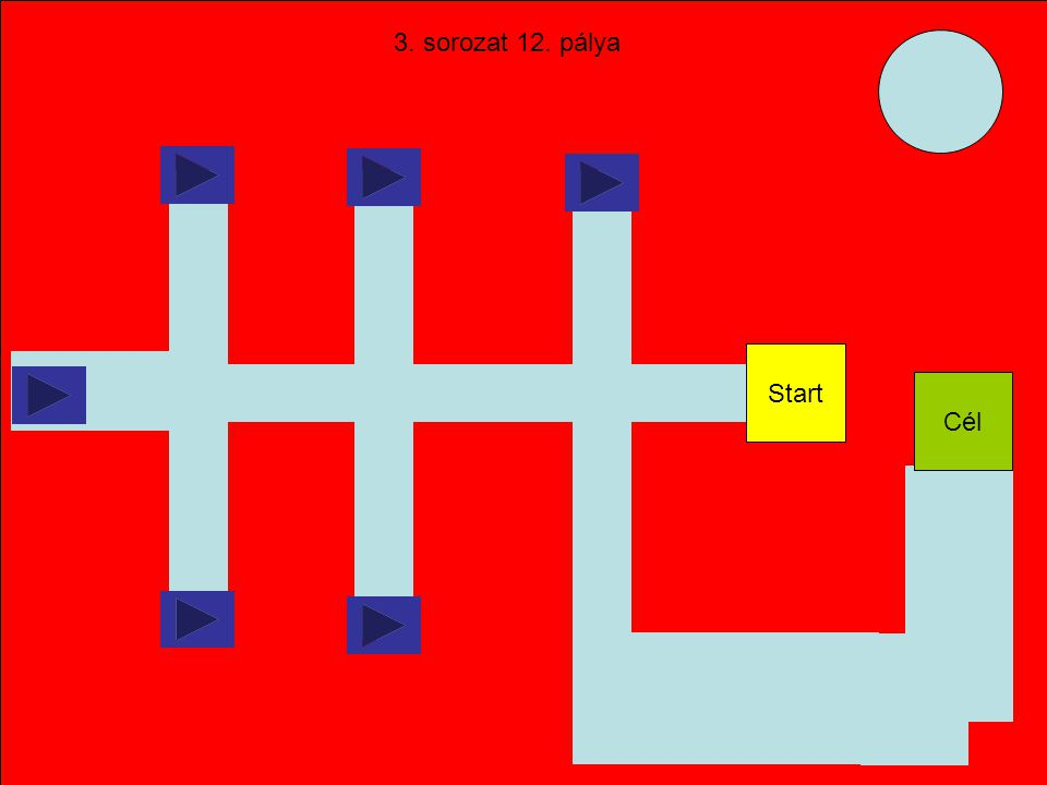 12. pálya 11 12 13 Gyorsasági pálya Start Időkorlát: 10 mp