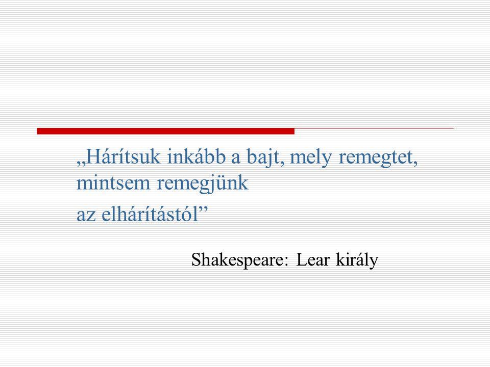 """""""Hárítsuk inkább a bajt, mely remegtet, mintsem remegjünk az elhárítástól"""" Shakespeare: Lear király"""
