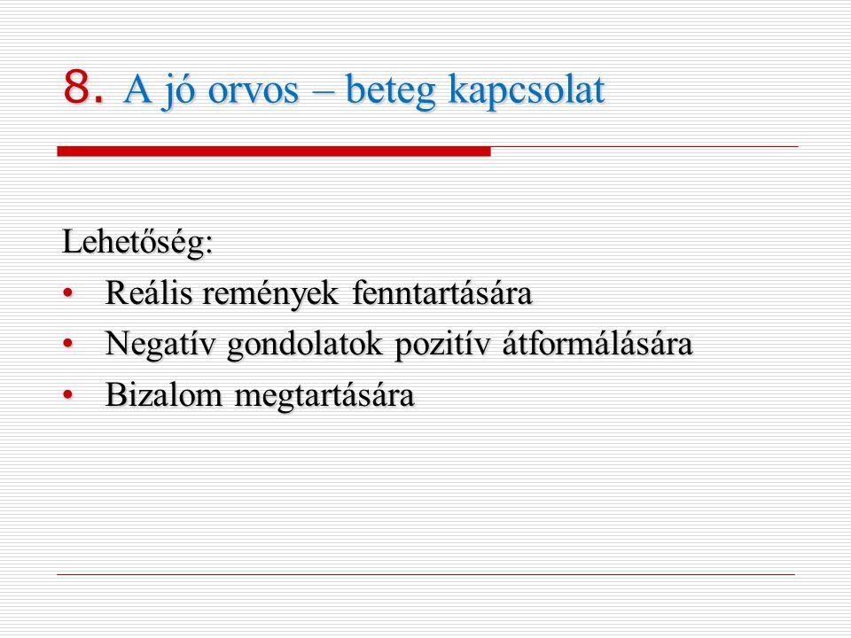 8. A jó orvos – beteg kapcsolat Lehetőség: •Reális remények fenntartására •Negatív gondolatok pozitív átformálására •Bizalom megtartására