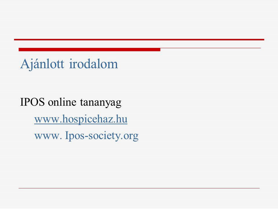 Ajánlott irodalom IPOS online tananyag www.hospicehaz.hu www. Ipos-society.org