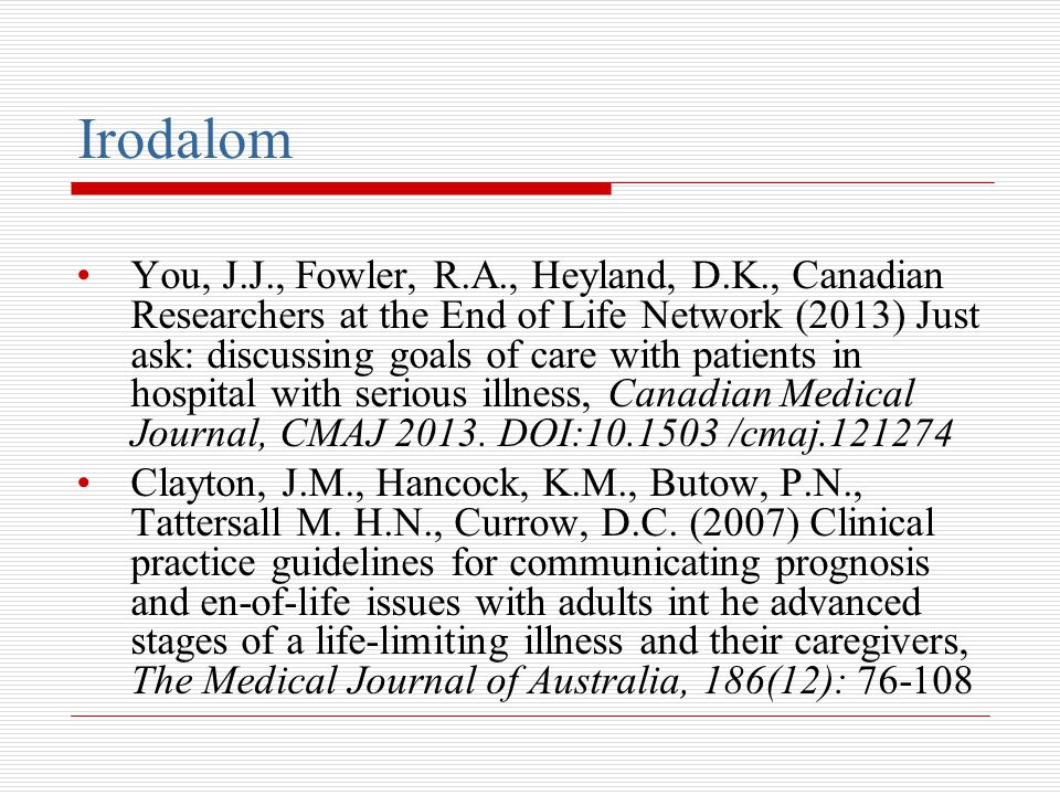 Irodalom •You, J.J., Fowler, R.A., Heyland, D.K., Canadian Researchers at the End of Life Network (2013) Just ask: discussing goals of care with patie