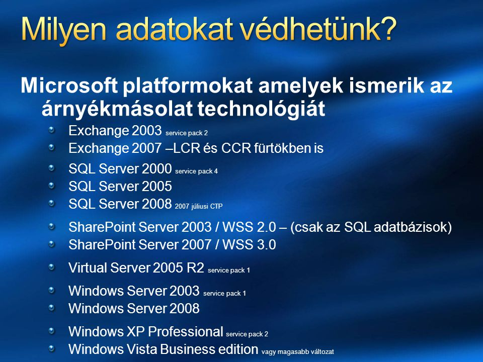 Microsoft platformokat amelyek ismerik az árnyékmásolat technológiát Exchange 2003 service pack 2 Exchange 2007 –LCR és CCR fürtökben is SQL Server 20