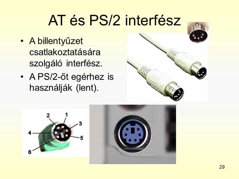 29 AT és PS/2 interfész •A billentyűzet csatlakoztatására szolgáló interfész. •A PS/2-őt egérhez is használják (lent).