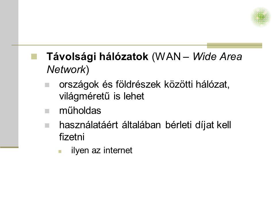  Távolsági hálózatok (WAN – Wide Area Network)  országok és földrészek közötti hálózat, világméretű is lehet  műholdas  használatáért általában bérleti díjat kell fizetni  ilyen az internet