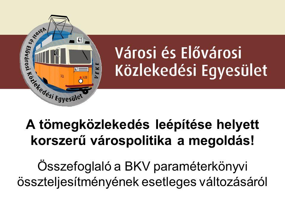 A tömegközlekedés leépítése helyett korszerű várospolitika a megoldás! Összefoglaló a BKV paraméterkönyvi összteljesítményének esetleges változásáról
