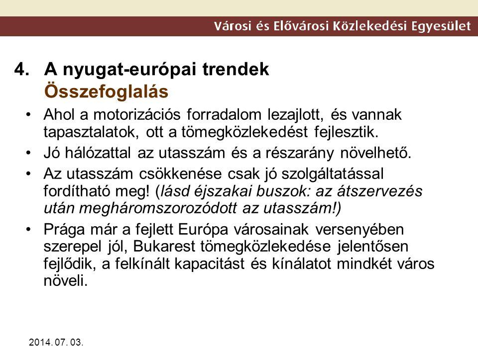 2014. 07. 03. 4.A nyugat-európai trendek Összefoglalás •Ahol a motorizációs forradalom lezajlott, és vannak tapasztalatok, ott a tömegközlekedést fejl