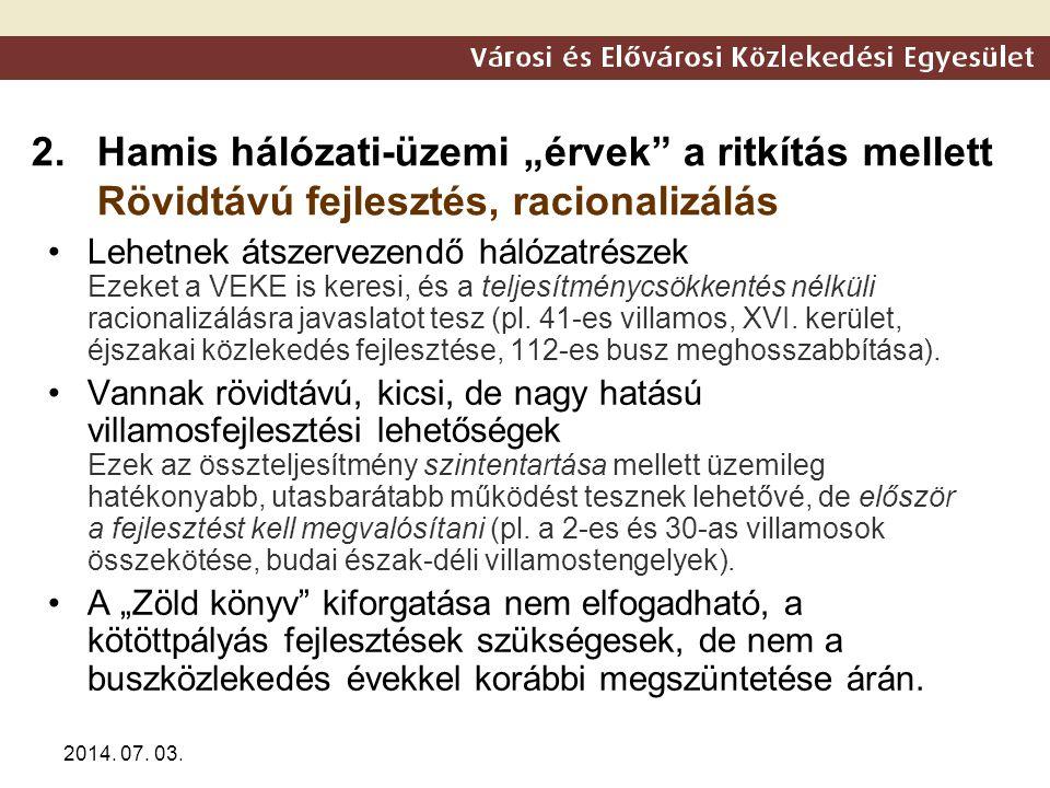 """2014. 07. 03. 2.Hamis hálózati-üzemi """"érvek"""" a ritkítás mellett Rövidtávú fejlesztés, racionalizálás •Lehetnek átszervezendő hálózatrészek Ezeket a VE"""
