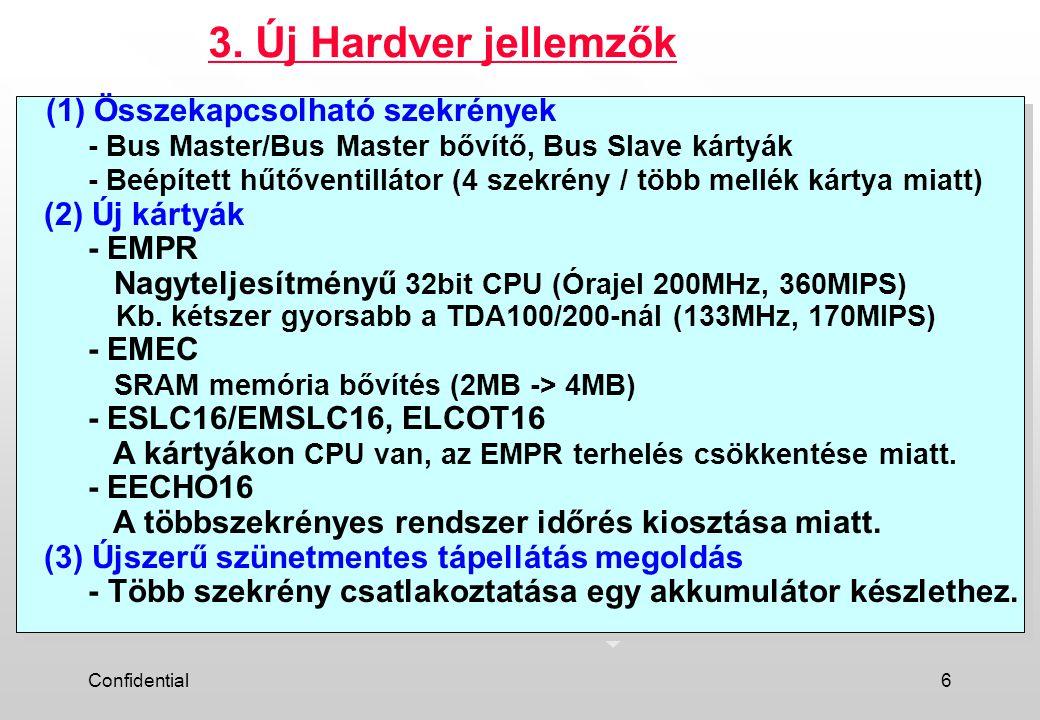 Confidential6 (1) Összekapcsolható szekrények - Bus Master/Bus Master bővítő, Bus Slave kártyák - Beépített hűtőventillátor (4 szekrény / több mellék kártya miatt) (2) Új kártyák - EMPR Nagyteljesítményű 32bit CPU (Órajel 200MHz, 360MIPS) Kb.