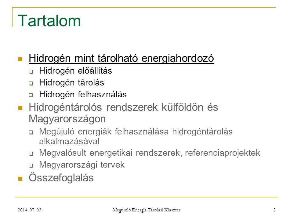 2014. 07. 03. Megújuló Energia Tárolási Klaszter 2 Tartalom  Hidrogén mint tárolható energiahordozó  Hidrogén előállítás  Hidrogén tárolás  Hidrog