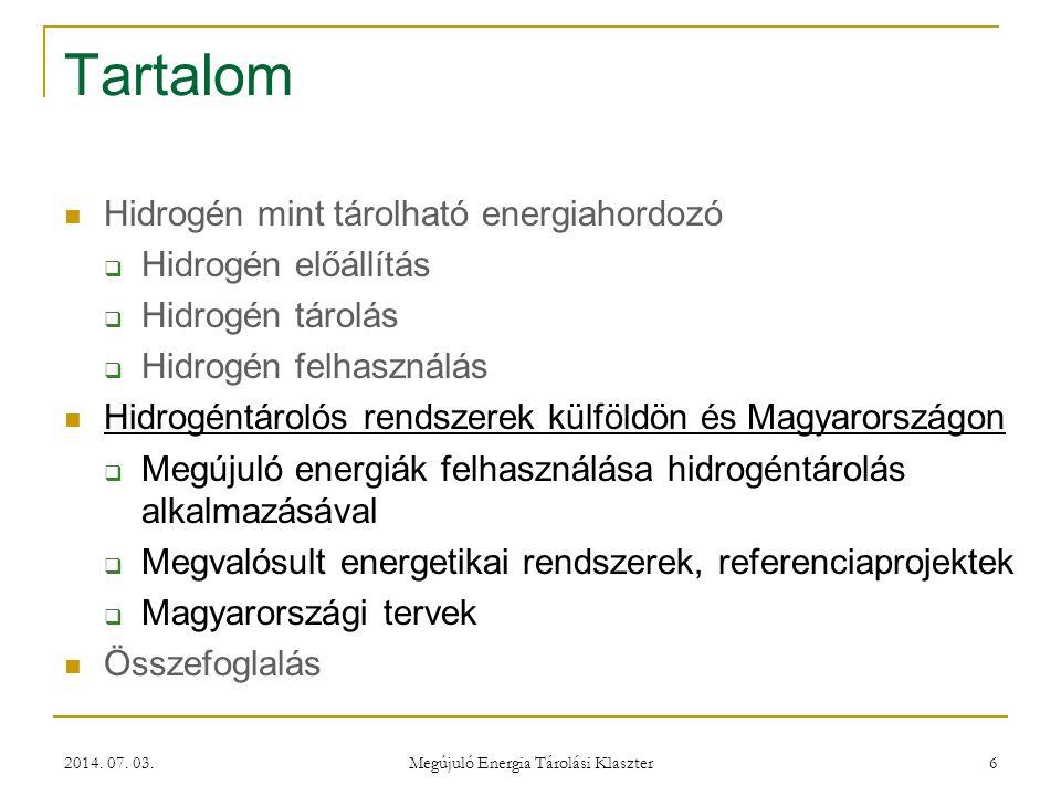 2014. 07. 03. Megújuló Energia Tárolási Klaszter 6 Tartalom  Hidrogén mint tárolható energiahordozó  Hidrogén előállítás  Hidrogén tárolás  Hidrog