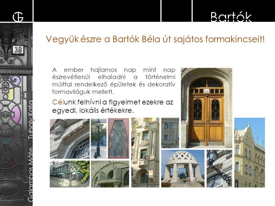 Vegyük észre a Bartók Béla út sajátos formakincseit.
