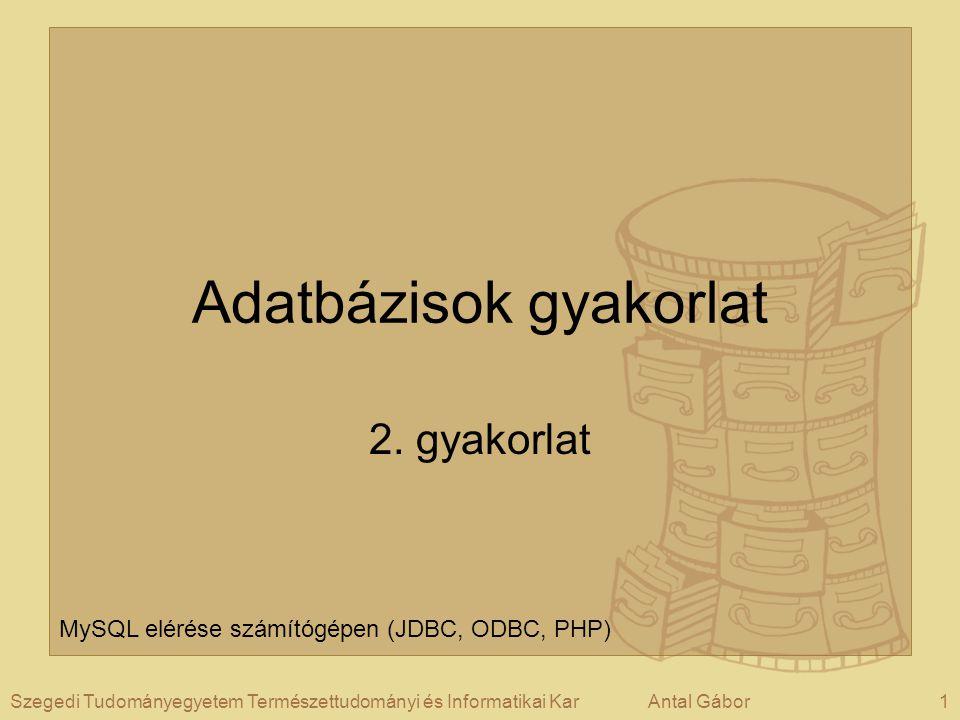 1Szegedi Tudományegyetem Természettudományi és Informatikai KarAntal Gábor Adatbázisok gyakorlat 2.