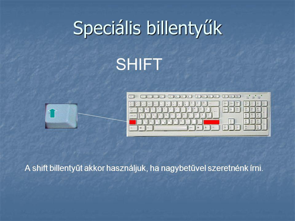 Speciális billentyűk SHIFT A shift billentyűt akkor használjuk, ha nagybetűvel szeretnénk írni.