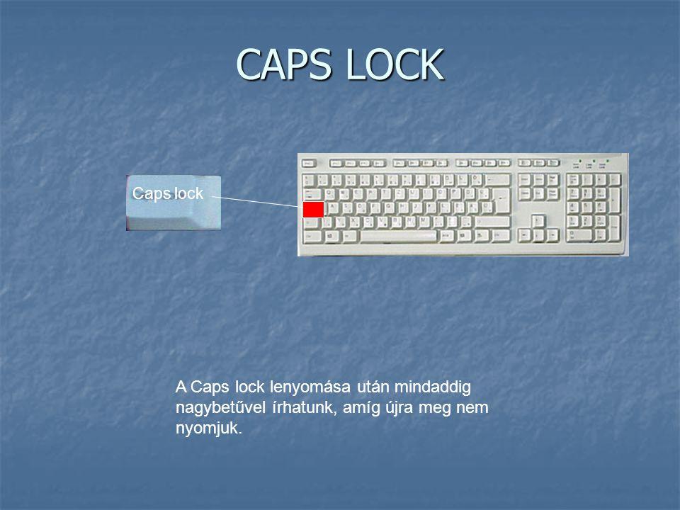 CAPS LOCK Caps lock A Caps lock lenyomása után mindaddig nagybetűvel írhatunk, amíg újra meg nem nyomjuk.
