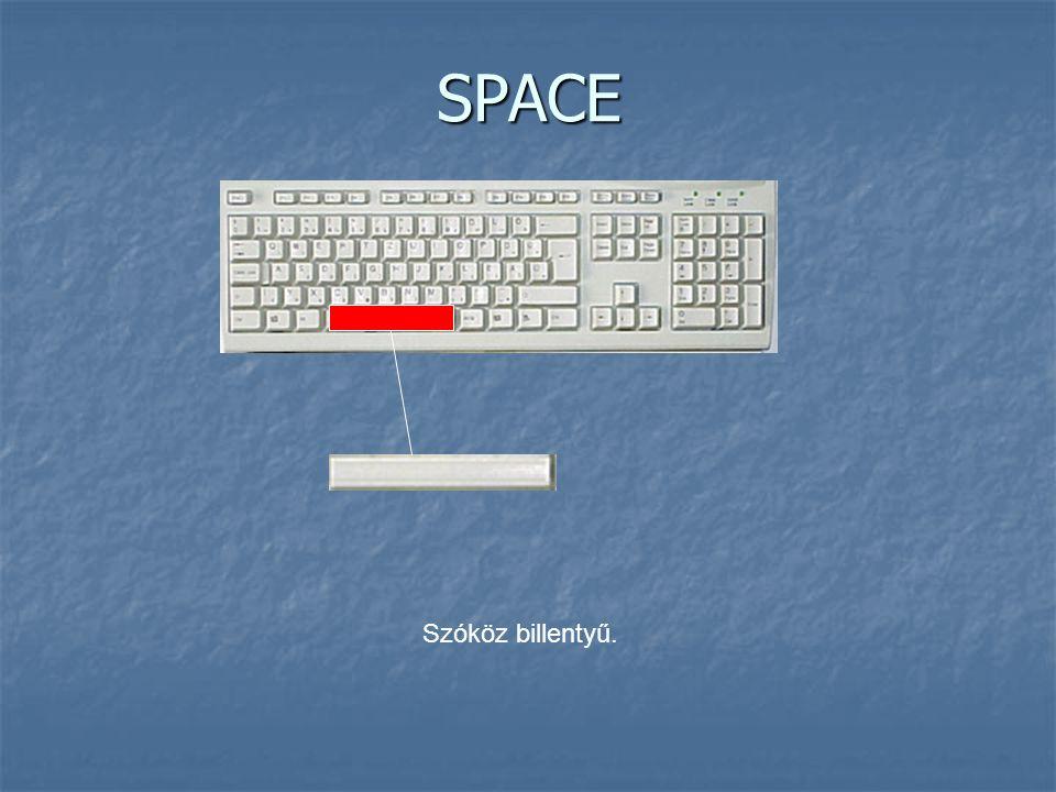 SPACE Szóköz billentyű.