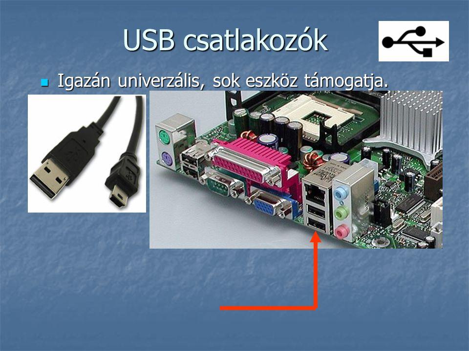 USB csatlakozók  Igazán univerzális, sok eszköz támogatja.
