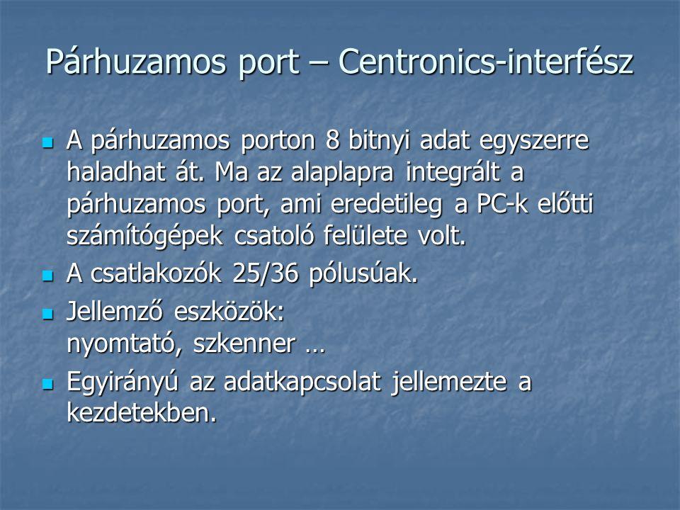Párhuzamos port – Centronics-interfész  A párhuzamos porton 8 bitnyi adat egyszerre haladhat át. Ma az alaplapra integrált a párhuzamos port, ami ere