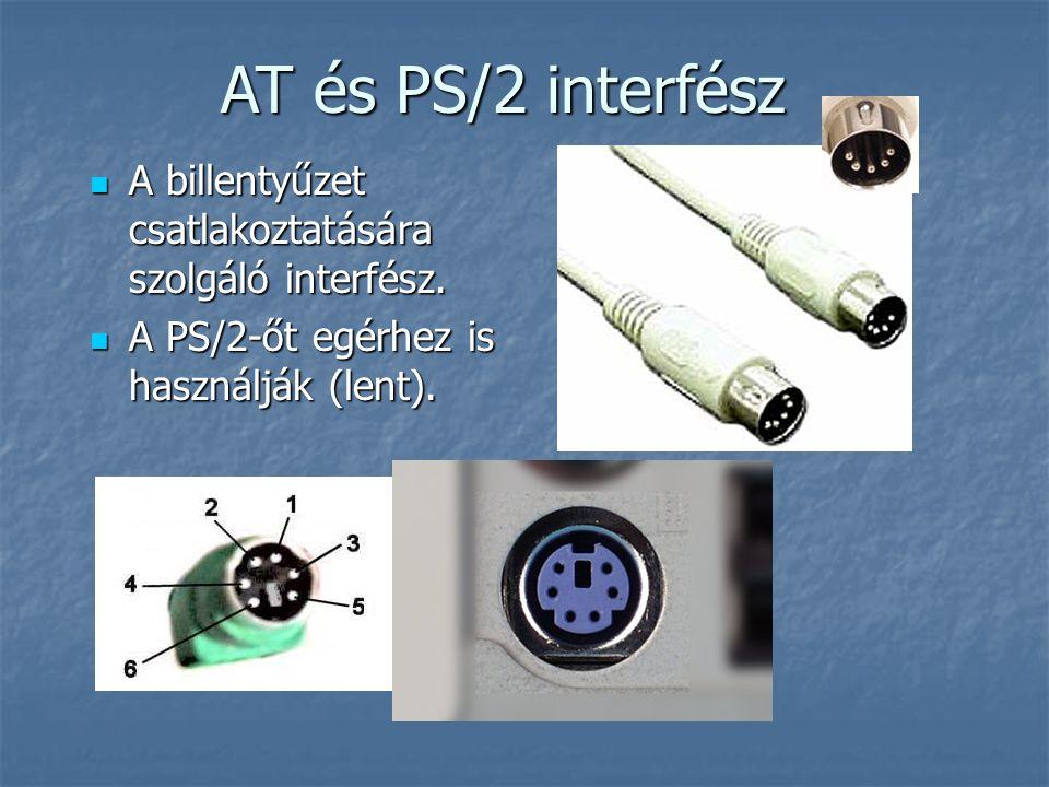 AT és PS/2 interfész  A billentyűzet csatlakoztatására szolgáló interfész.  A PS/2-őt egérhez is használják (lent).