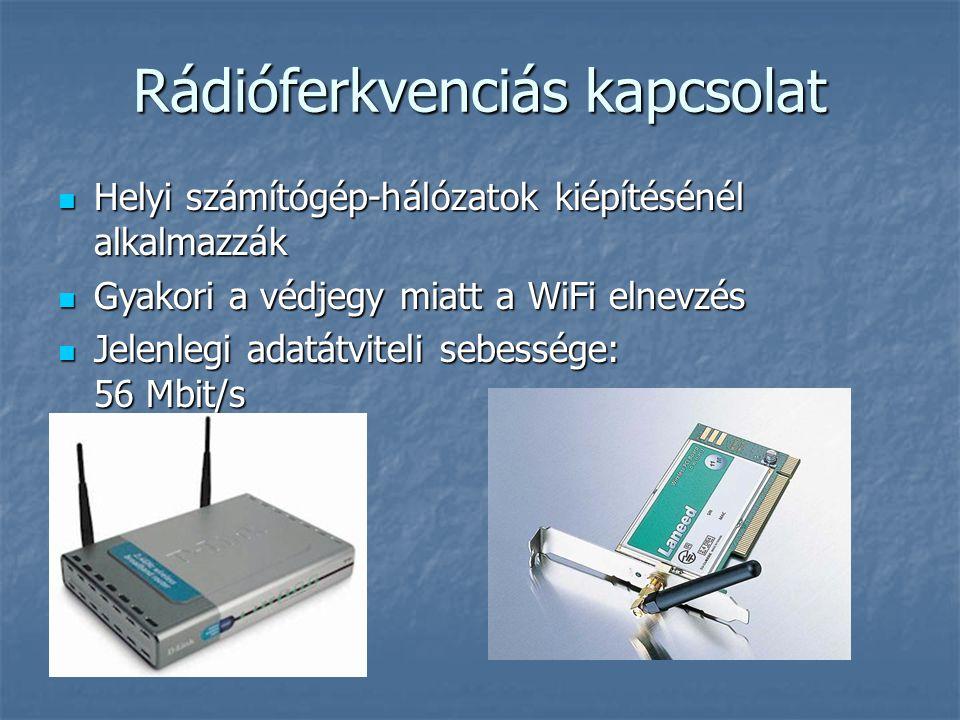 Rádióferkvenciás kapcsolat  Helyi számítógép-hálózatok kiépítésénél alkalmazzák  Gyakori a védjegy miatt a WiFi elnevzés  Jelenlegi adatátviteli se