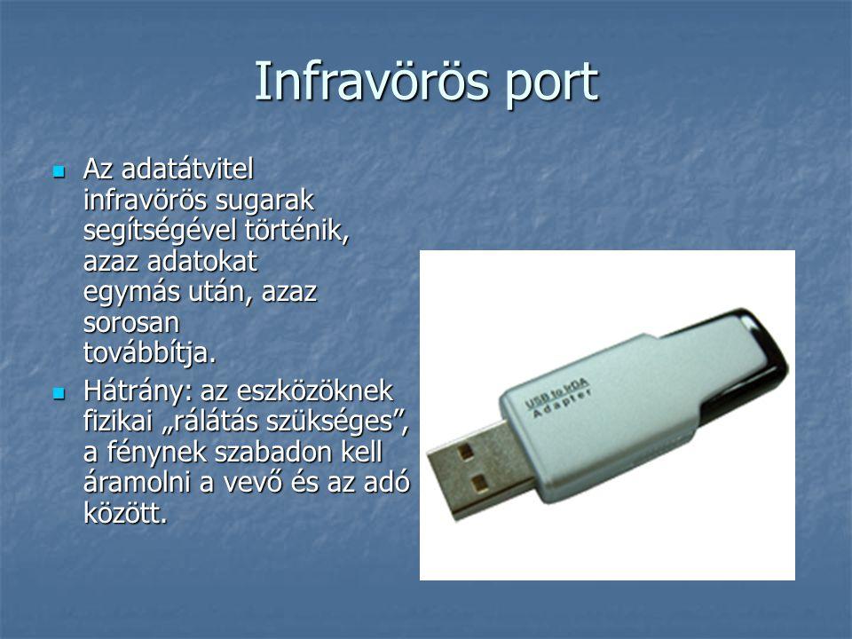 Infravörös port  Az adatátvitel infravörös sugarak segítségével történik, azaz adatokat egymás után, azaz sorosan továbbítja.  Hátrány: az eszközökn
