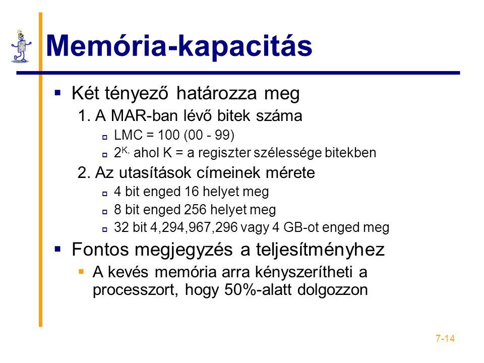 7-14 Memória-kapacitás  Két tényező határozza meg 1. A MAR-ban lévő bitek száma  LMC = 100 (00 - 99)  2 K, ahol K = a regiszter szélessége bitekben
