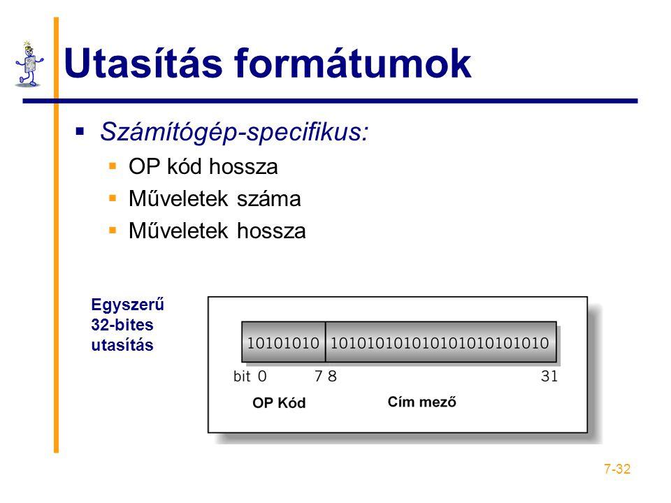 7-32 Utasítás formátumok  Számítógép-specifikus:  OP kód hossza  Műveletek száma  Műveletek hossza Egyszerű 32-bites utasítás