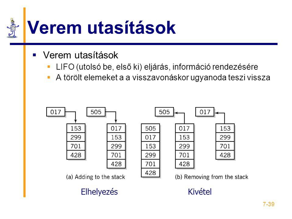 7-39 Verem utasítások  Verem utasítások  LIFO (utolsó be, első ki) eljárás, információ rendezésére  A törölt elemeket a a visszavonáskor ugyanoda teszi vissza ElhelyezésKivétel