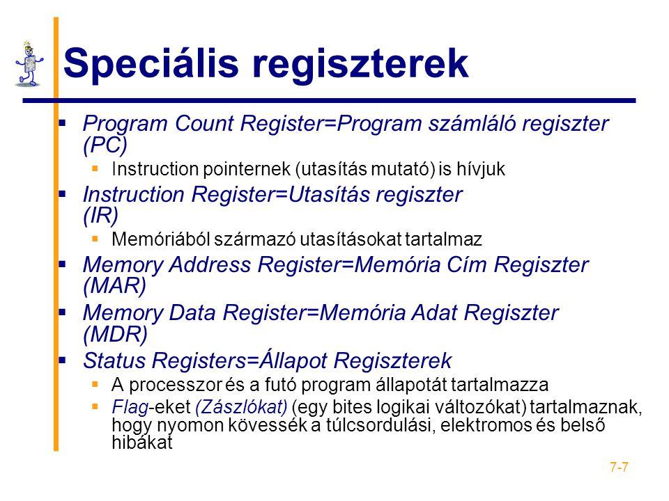 7-8 Regiszter műveletek  Más helyekről származó értékeket tárol (regiszterek és memóriák)  Összeadás és kivonás  Adatok mozgatása (Shift, Rotate – Eltolás, Felcserélés)  Ellenőrzi a tartalmat, pl.: nulla vagy pozitív