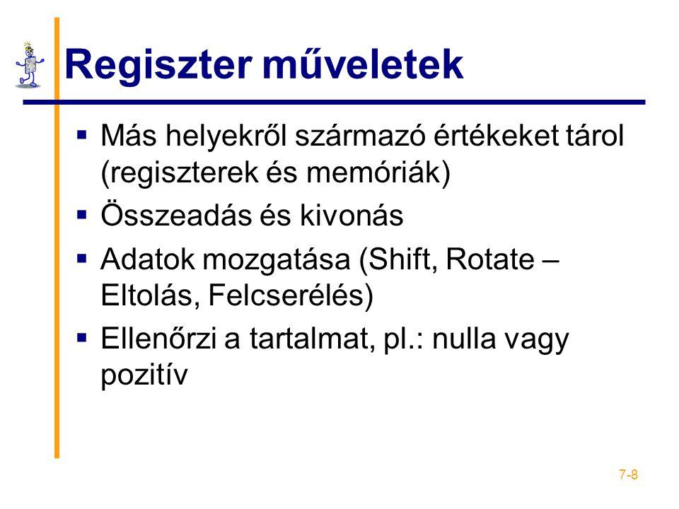 7-8 Regiszter műveletek  Más helyekről származó értékeket tárol (regiszterek és memóriák)  Összeadás és kivonás  Adatok mozgatása (Shift, Rotate –