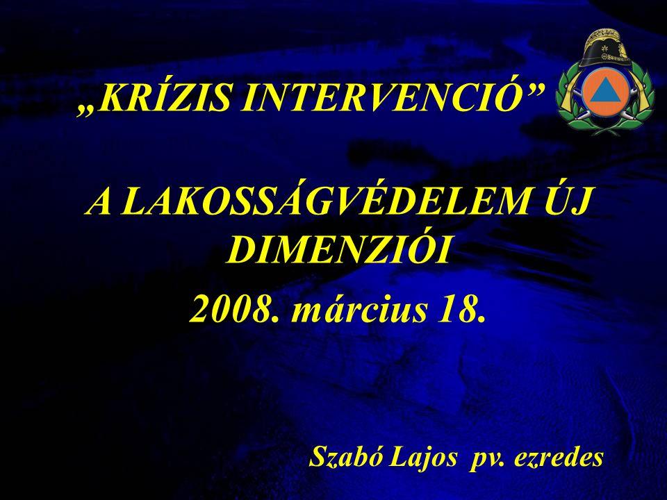 """""""KRÍZIS INTERVENCIÓ A LAKOSSÁGVÉDELEM ÚJ DIMENZIÓI 2008. március 18. Szabó Lajos pv. ezredes"""