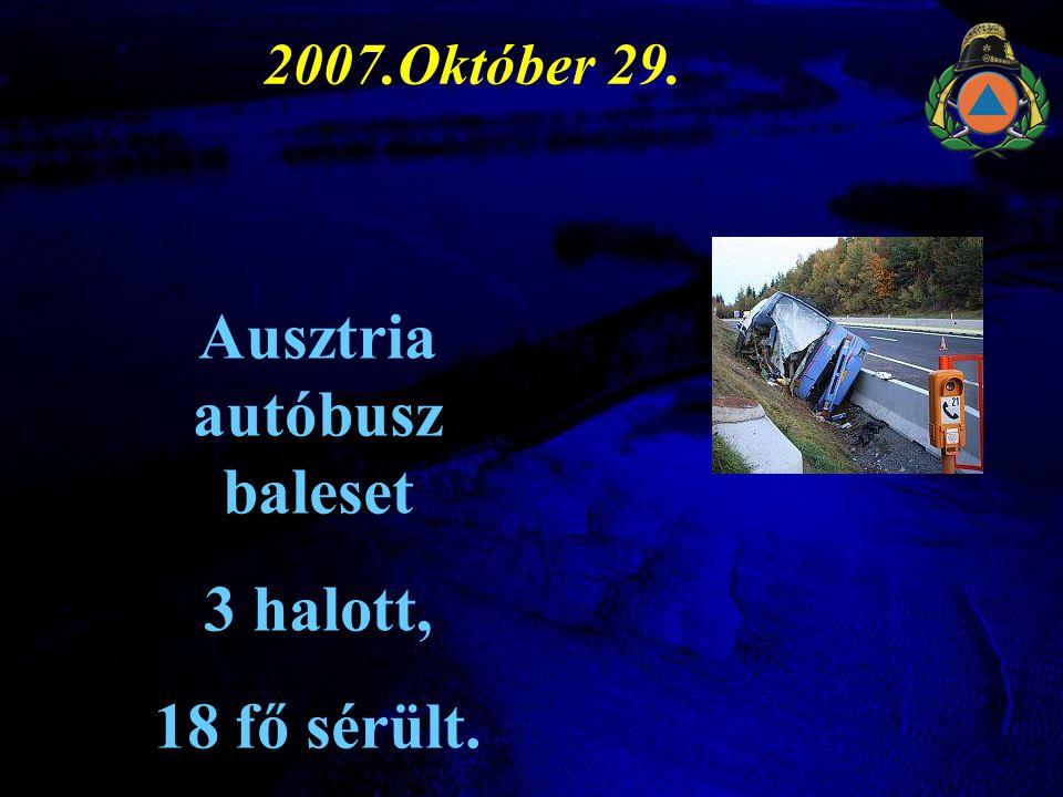 2007.Október 29. Ausztria autóbusz baleset 3 halott, 18 fő sérült.