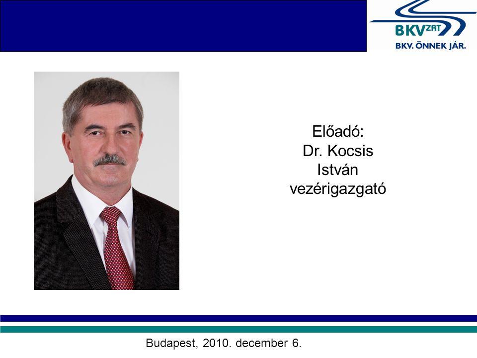 Előadó: Dr. Kocsis István vezérigazgató Budapest, 2010. december 6.