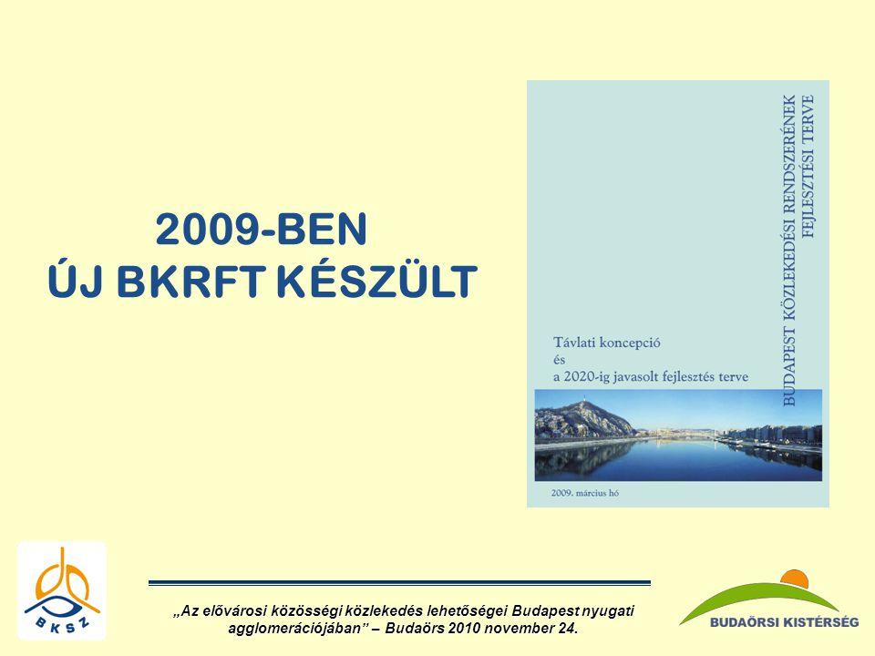 """2009-BEN ÚJ BKRFT KÉSZÜLT """"Az elővárosi közösségi közlekedés lehetőségei Budapest nyugati agglomerációjában – Budaörs 2010 november 24."""