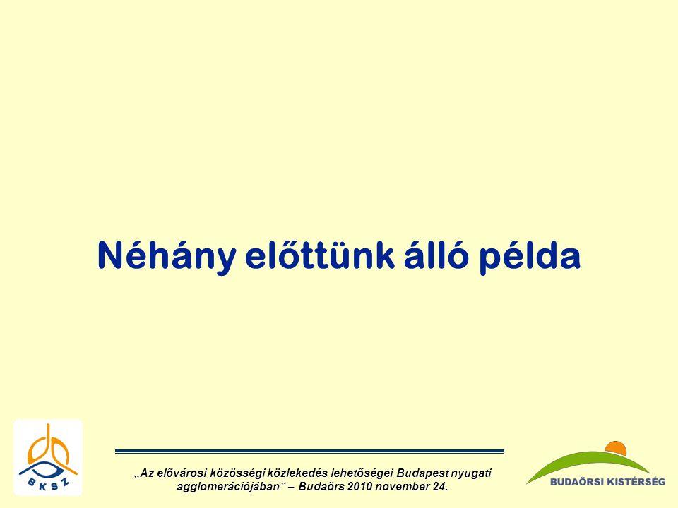 """Néhány el ő ttünk álló példa """"Az elővárosi közösségi közlekedés lehetőségei Budapest nyugati agglomerációjában – Budaörs 2010 november 24."""