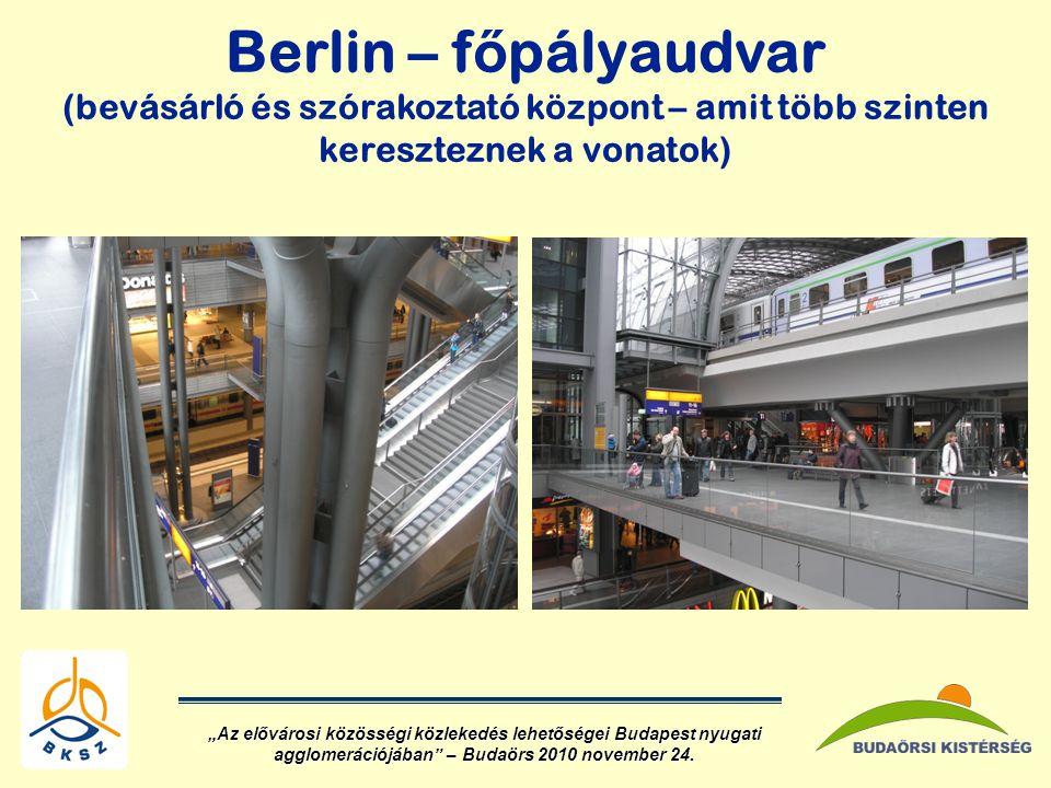 """Berlin – f ő pályaudvar (bevásárló és szórakoztató központ – amit több szinten kereszteznek a vonatok) """"Az elővárosi közösségi közlekedés lehetőségei Budapest nyugati agglomerációjában – Budaörs 2010 november 24."""