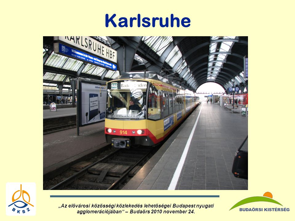 """Karlsruhe """"Az elővárosi közösségi közlekedés lehetőségei Budapest nyugati agglomerációjában – Budaörs 2010 november 24."""