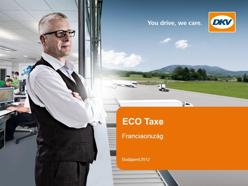 DKV EURO SERVICE GmbH + Co. KG I Eco Taxe I Oldal 1 ECO Taxe Budapest 2012 Franciaország