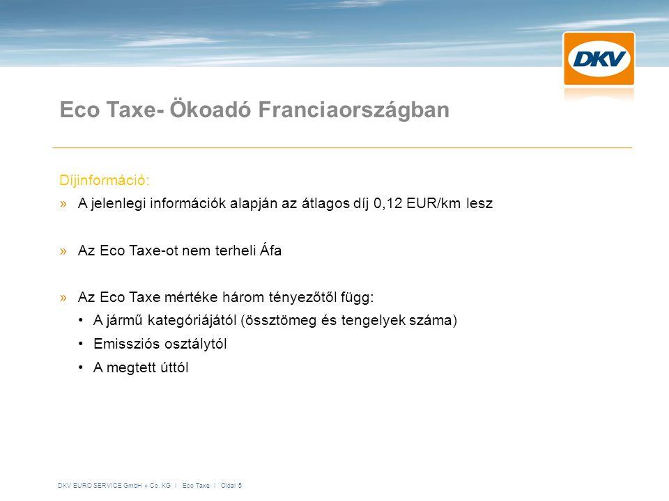 DKV EURO SERVICE GmbH + Co. KG I Eco Taxe I Oldal 5 Eco Taxe- Ökoadó Franciaországban Díjinformáció: »A jelenlegi információk alapján az átlagos díj 0