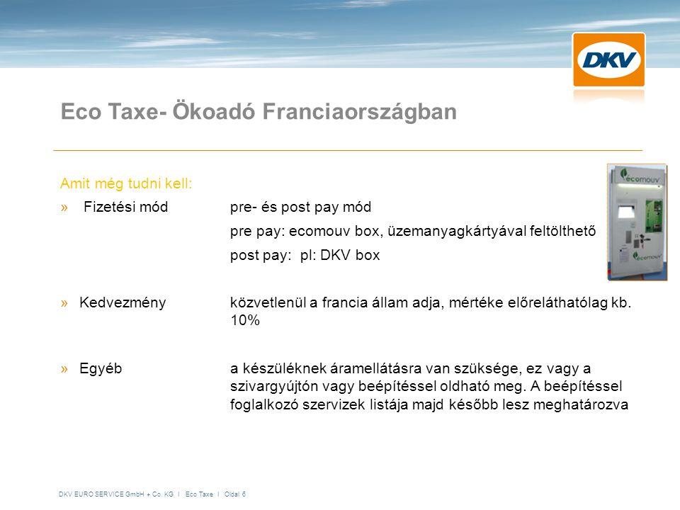 DKV EURO SERVICE GmbH + Co. KG I Eco Taxe I Oldal 6 Eco Taxe- Ökoadó Franciaországban Amit még tudni kell: » Fizetési módpre- és post pay mód pre pay: