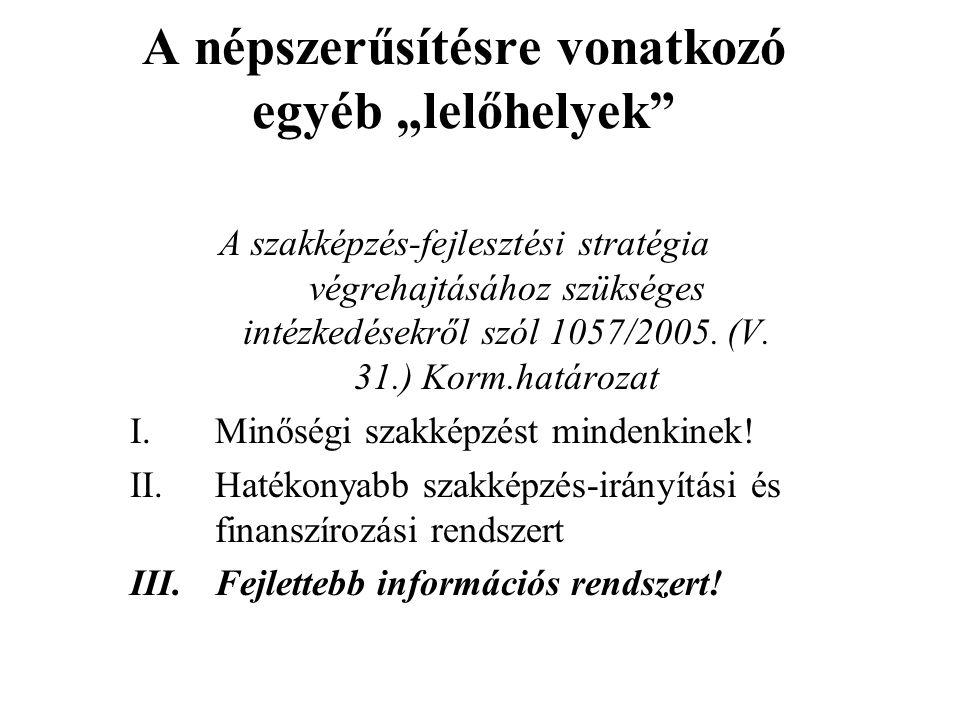 """A népszerűsítésre vonatkozó egyéb """"lelőhelyek A szakképzés-fejlesztési stratégia végrehajtásához szükséges intézkedésekről szól 1057/2005."""