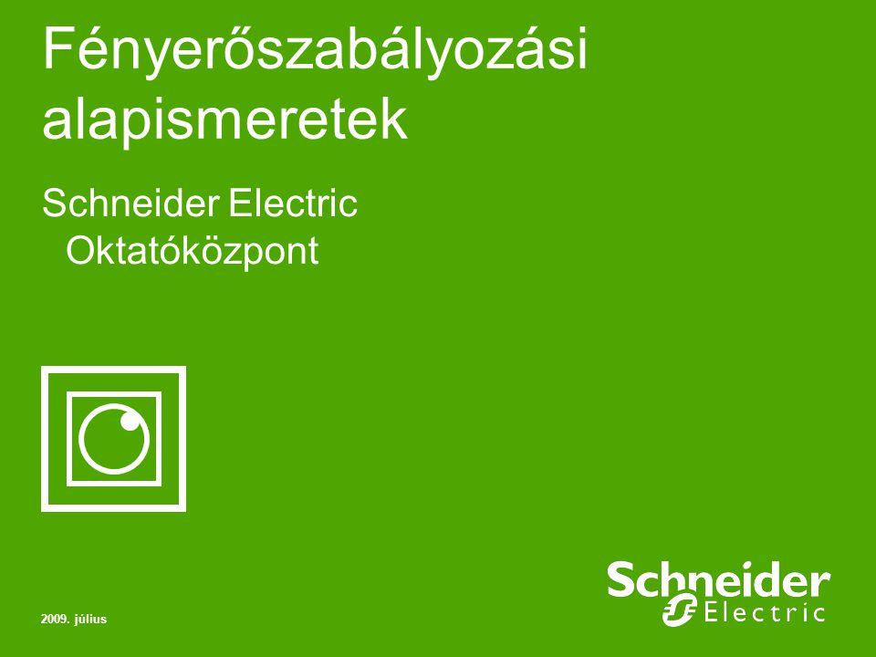 Fényerőszabályozási alapismeretek Schneider Electric Oktatóközpont 2009. július