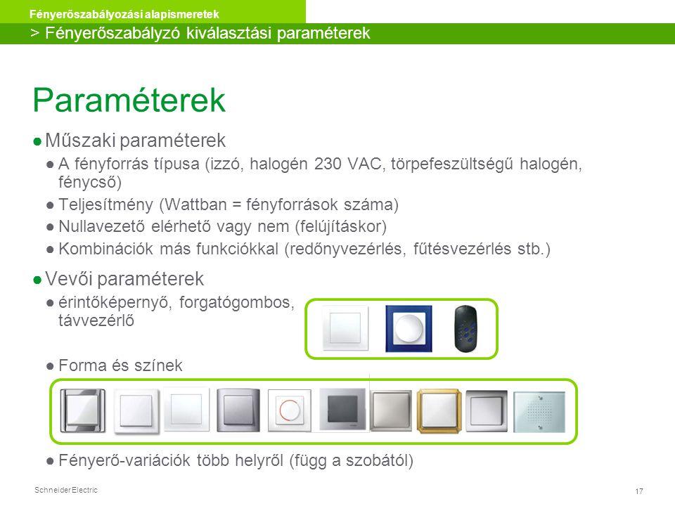 Schneider Electric 17 Fényerőszabályozási alapismeretek Paraméterek ●Műszaki paraméterek ●A fényforrás típusa (izzó, halogén 230 VAC, törpefeszültségű