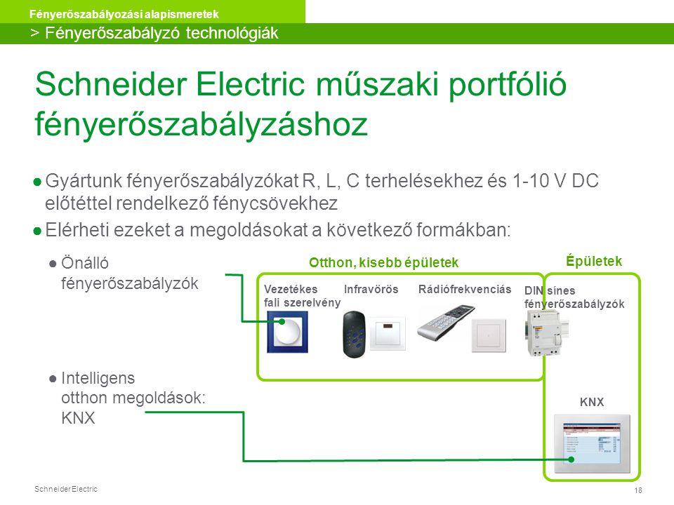 Schneider Electric 18 Fényerőszabályozási alapismeretek Schneider Electric műszaki portfólió fényerőszabályzáshoz ●Gyártunk fényerőszabályzókat R, L,
