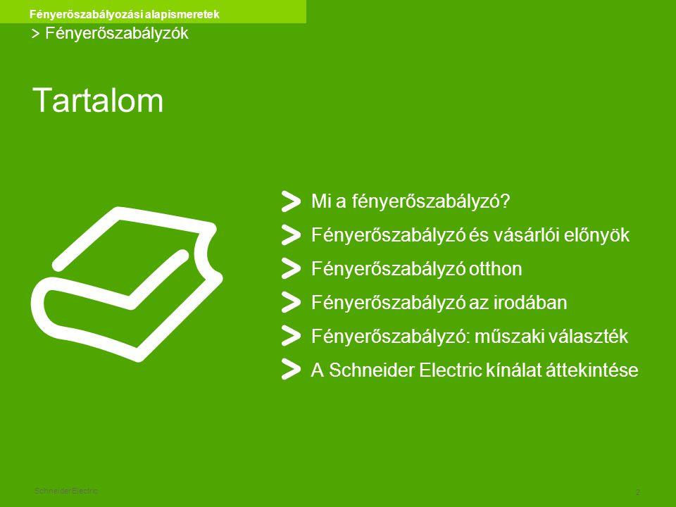 Schneider Electric 2 Fényerőszabályozási alapismeretek Tartalom Mi a fényerőszabályzó? Fényerőszabályzó és vásárlói előnyök Fényerőszabályzó otthon Fé