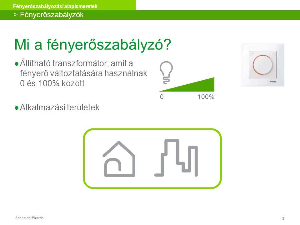 Schneider Electric 3 Fényerőszabályozási alapismeretek Mi a fényerőszabályzó? ●Állítható transzformátor, amit a fényerő változtatására használnak 0 és