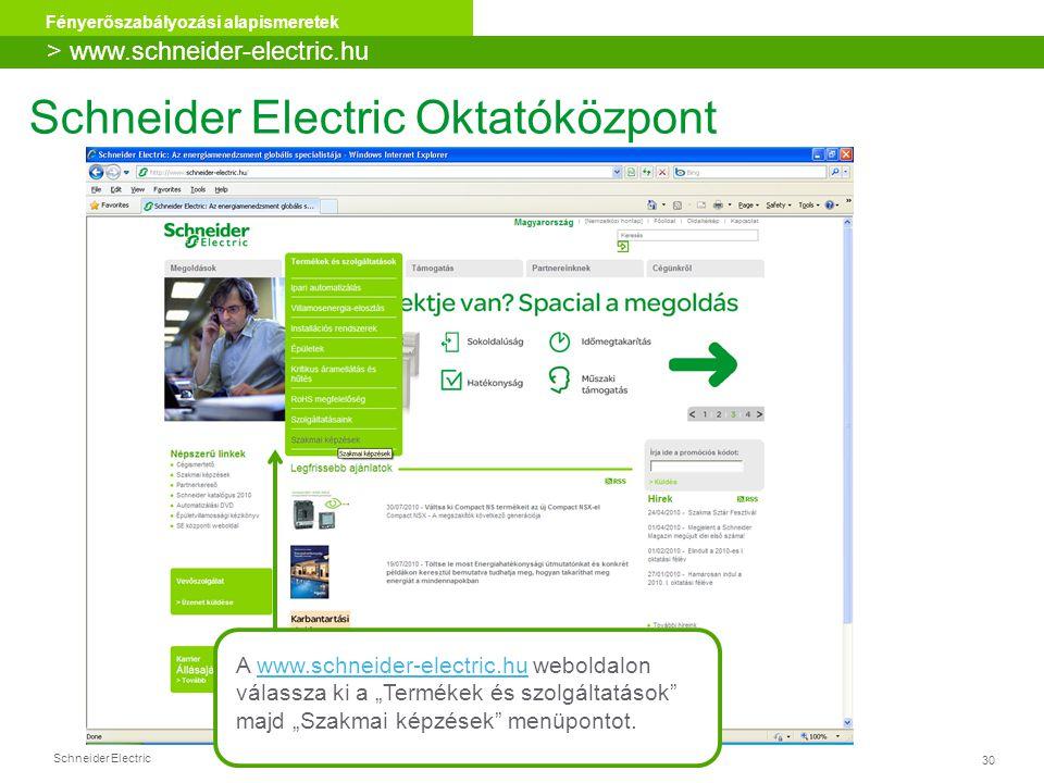 Schneider Electric 30 Fényerőszabályozási alapismeretek Schneider Electric Oktatóközpont A www.schneider-electric.hu weboldalonwww.schneider-electric.
