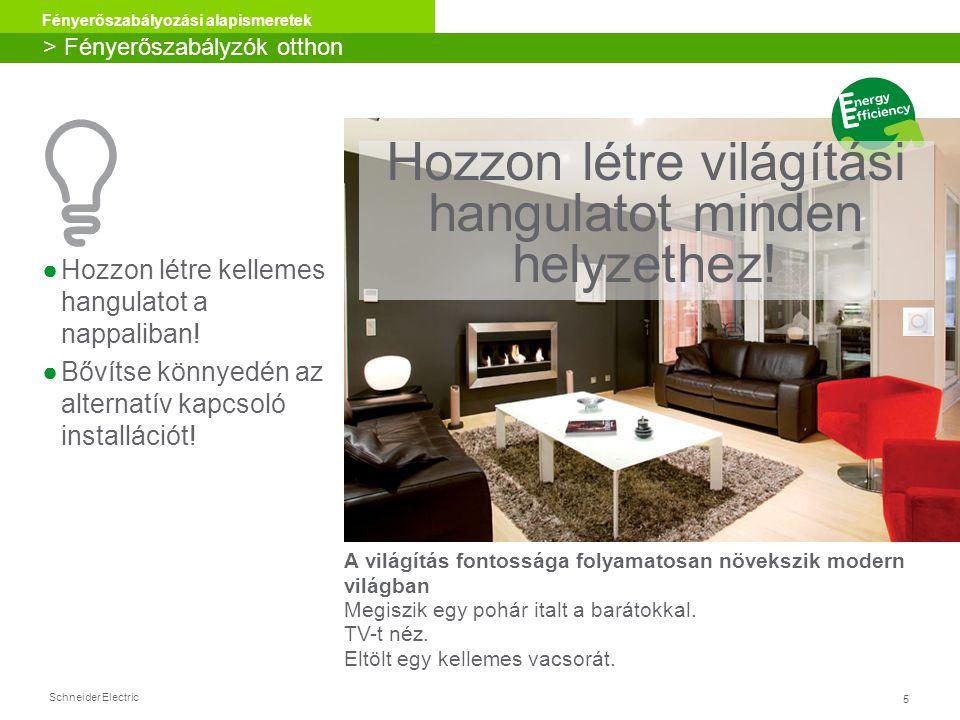 Schneider Electric 5 Fényerőszabályozási alapismeretek ●Hozzon létre kellemes hangulatot a nappaliban! ●Bővítse könnyedén az alternatív kapcsoló insta