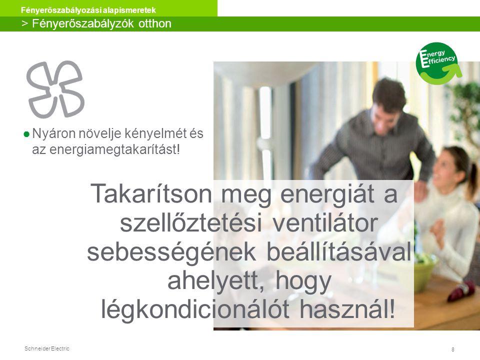 Schneider Electric 8 Fényerőszabályozási alapismeretek > Fényerőszabályzók otthon Takarítson meg energiát a szellőztetési ventilátor sebességének beál
