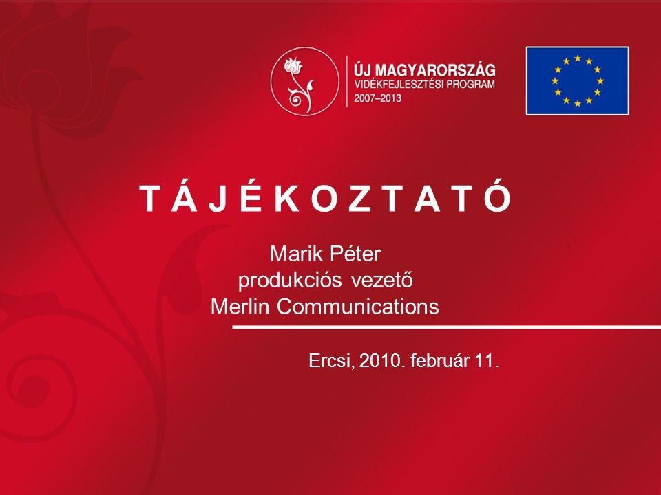 T Á J É K O Z T A T Ó Marik Péter produkciós vezető Merlin Communications Ercsi, 2010. február 11.